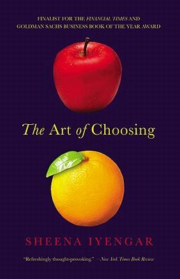 The Art of Choosing By Iyengar, Sheena