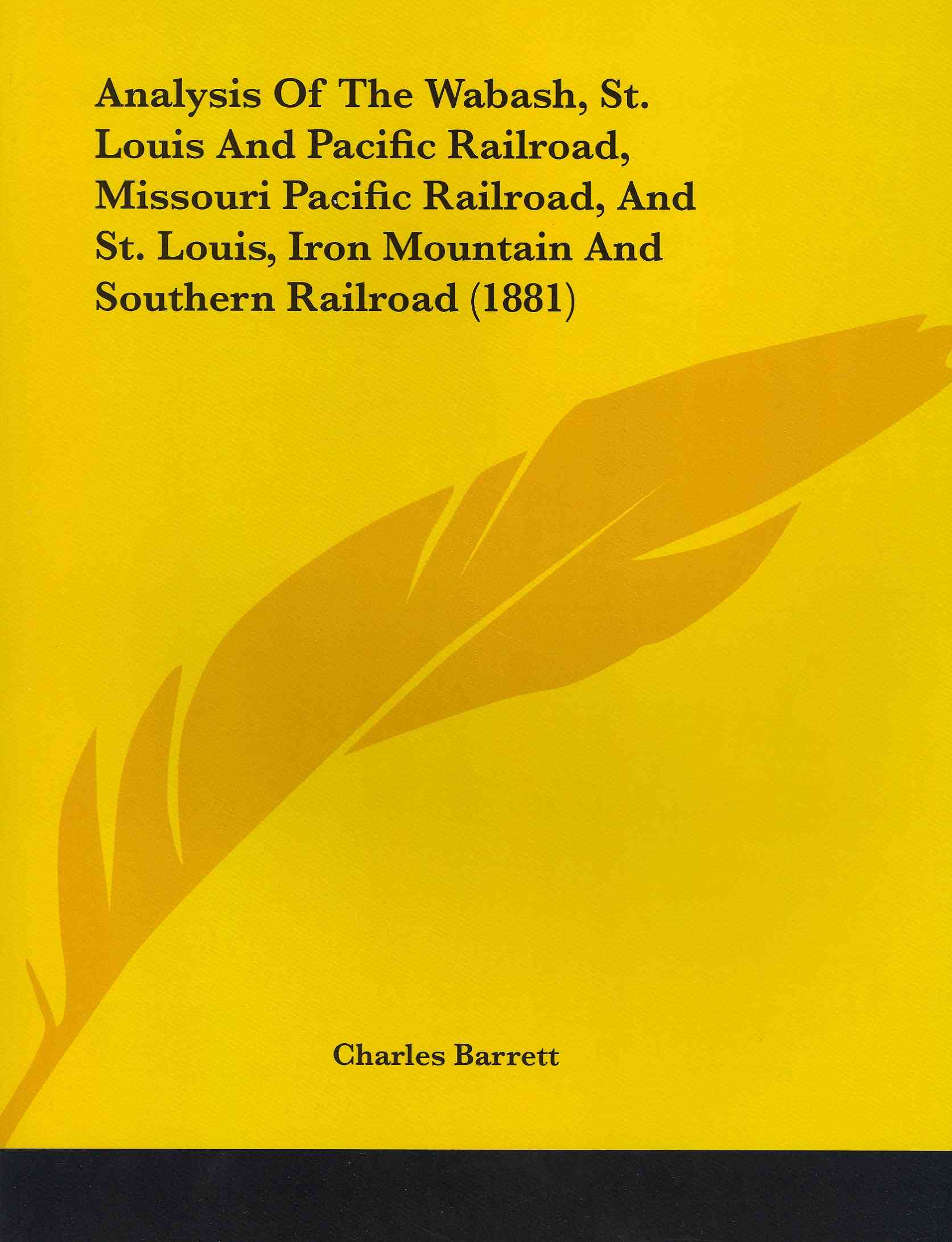 Analysis of the Wabash, St. Louis and Pacific Railroad, Missouri Pacific Railroad, and St. Louis, Iron Mountain and Southern Railroad (1881)